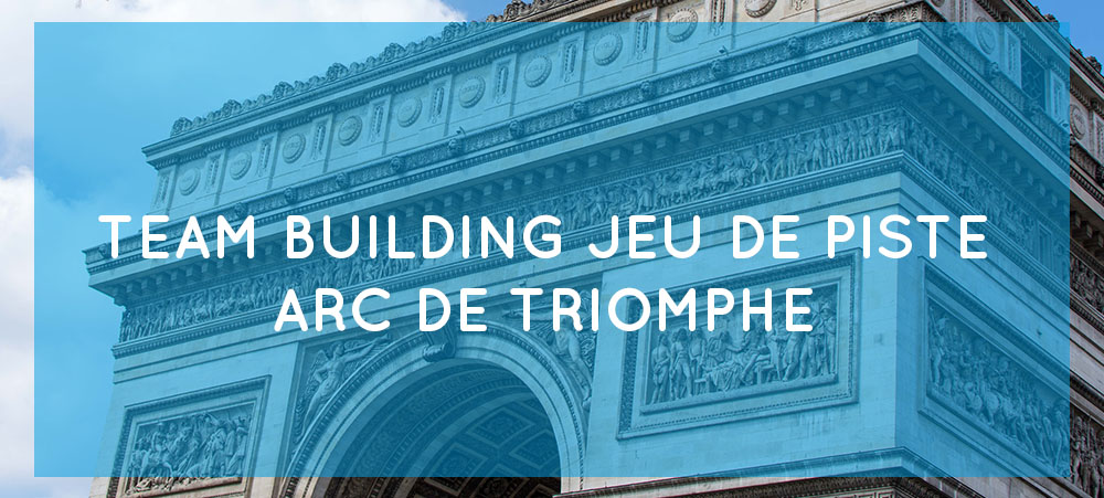 Team building Arc de Triomphe : une activité en équipe originale