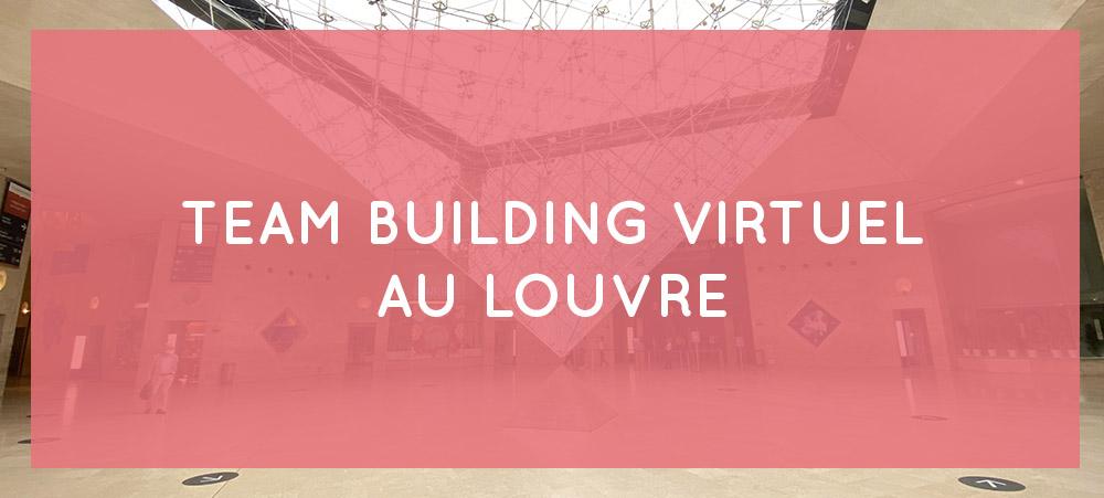 Team building Louvre virtuel : une expérience de cohésion à distance